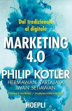 Libri di business - MARKETING 4.0, DAL TRADIZIONALE AL DIGITALE - PHILIP KOTLER - Stefano Caron